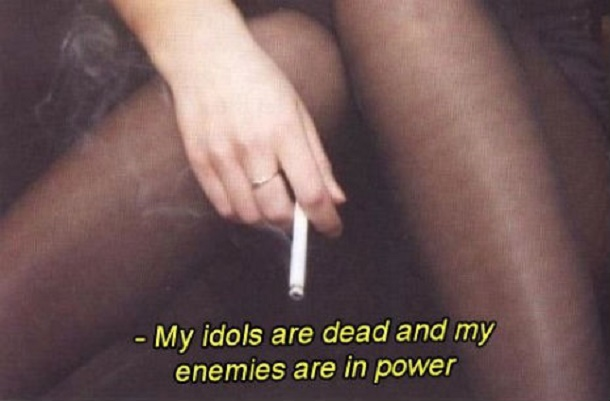 My idols are dead and my enemies are in power.